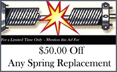 $50 off any spring replacement. Lifetime warranty on all springs replaced. Coupon may not be combined with any other offer.